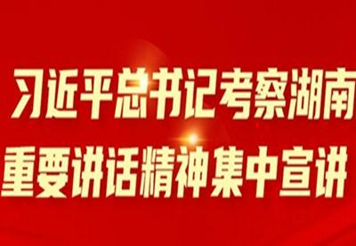 习近平总书记考察湖南重要讲话精神集中宣讲